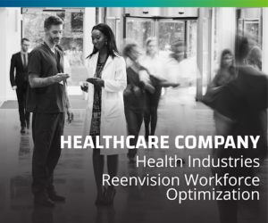 Leading, Publicly-Traded Healthcare Improvement Company Reenvisions Workforce Optimization