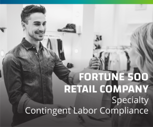 Fortune 500 Retail Company Reinvents Their Contingent Labor Compliance Program