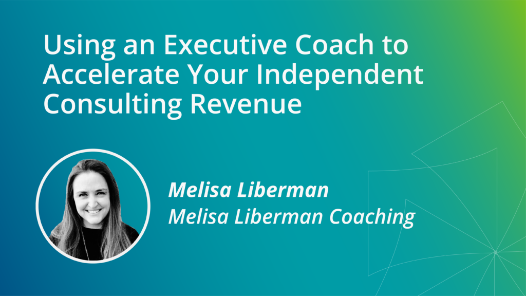 Using an Executive Coach to Accelerate Your Independent Consulting Revenue