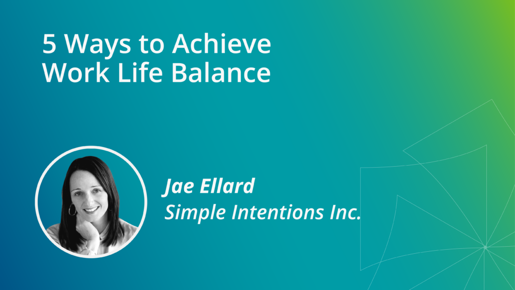 5 Ways to Achieve Work Life Balance